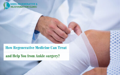 How Regenerative Medicine Can Treat and Help You from Ankle surgery?