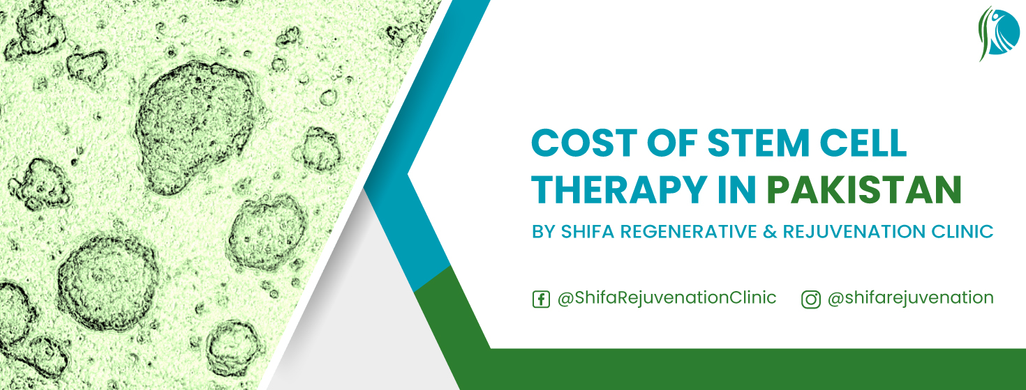 Cost Of Stem Cell Therapy in Pakistan